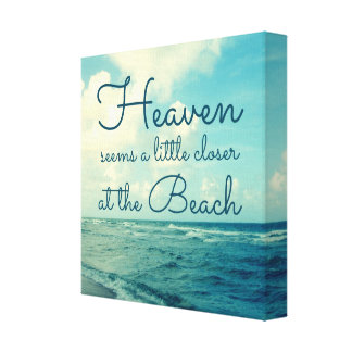 HEAVEN SEEMS A LITTLE CLOSER AT THE BEACH STRETCHED CANVAS PRINT