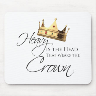 Heavy is the Head that Wears the Crown Mouse Mat