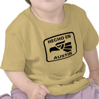 Hecho en Austin personalizado custom personalized Shirts