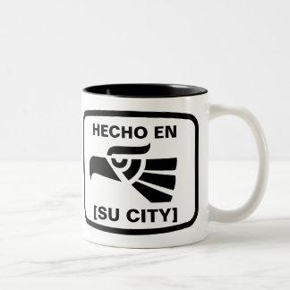 HECHO EN (SU CIUDAD) COFFEE MUGS
