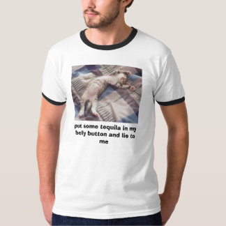 heck, put some tequila in my belly button and l... T-Shirt
