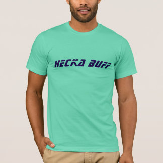 Hecka Buff T-Shirt