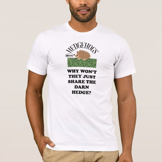 Hedgehogs won't share the hedge t-shirt