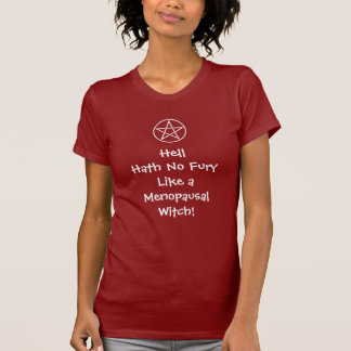 Hell Hath No Fury Like a Menopausal Witch! Tee Shirt