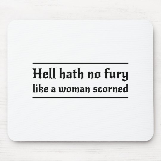 Hell Hath No Fury Like a Woman Scorned
