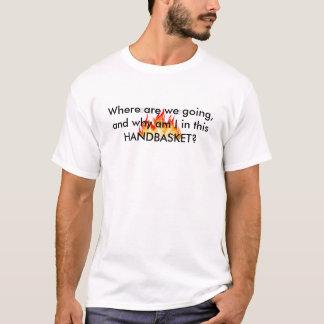 Hell in a handbasket. T-Shirt