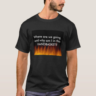 Hell in a handbasket. T-Shirt