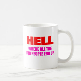 Hell Is Where All The Fun People End Up Coffee Mug