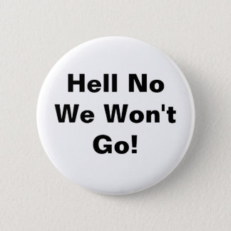 Hell No We Won't Go 6 Cm Round Badge