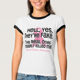 Hell, Yes, They Are Fake 2.1 Breast Cancer T-Shirt