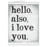Hello. Also, I Love You. (black and grey)