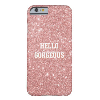 HELLO GORGEOUS Elegant Chic Faux Glitter Rose Gold Barely There iPhone 6 Case