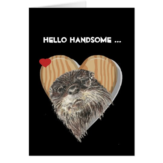 Hello Handsome Masculine Otter Fun Birthday Humour Card