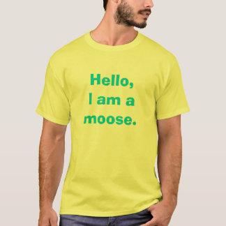Hello, I am a moose. T-Shirt