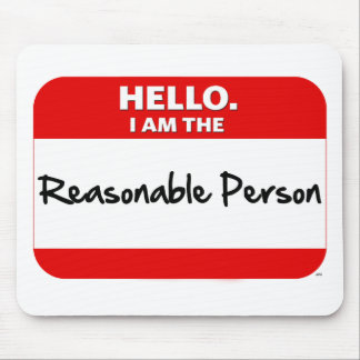 HELLO.  I am the REASONABLE PERSON. Mouse Mat