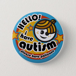 HELLO I HAVE AUTISM - AWARENESS 6 CM ROUND BADGE