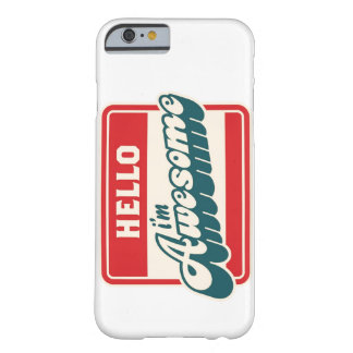 Hello I'm awesome Barely There iPhone 6 Case