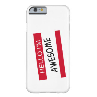 Hello Im Awesome Barely There iPhone 6 Case