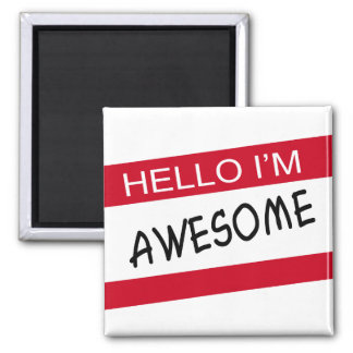 Hello Im Awesome Magnet
