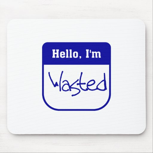Hello, I'm wasted mousepad