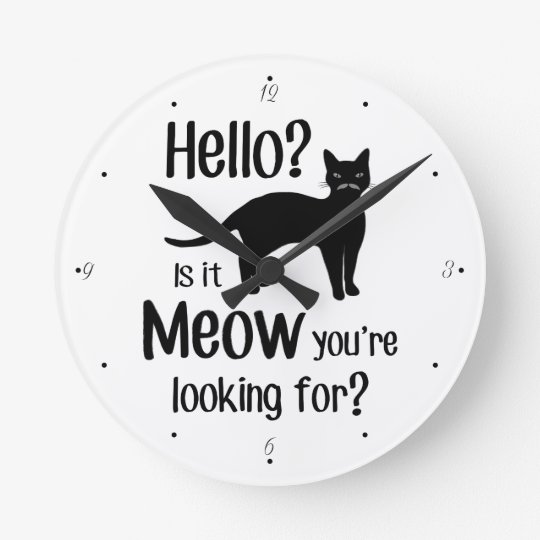 Hello is it meow you are looking for ?? round clock