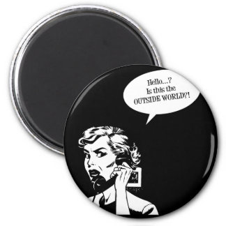 Hello? Is This The OUTSIDE WORLD?! Retro Housewife 6 Cm Round Magnet