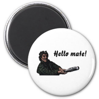 Hello mate! refrigerator magnet