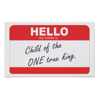 Hello my name is child of the one true king. poster