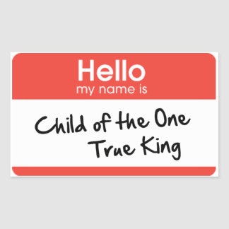 Hello My Name Is: Child of the One True King Rectangular Sticker
