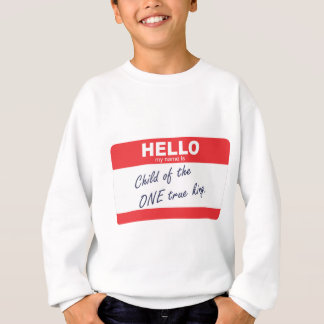 hello my name is child of the one true king sweatshirt