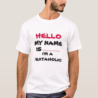 HELLO MY NAME IS I'M A TEXTAHOLIC t-shirt