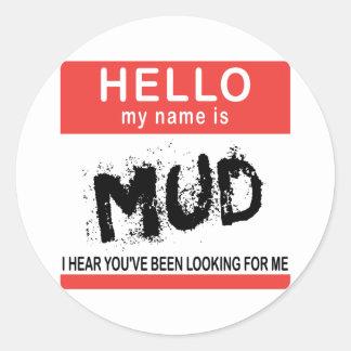 Hello My Name Is Mud Classic Round Sticker