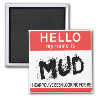 Hello My Name Is Mud Square Magnet