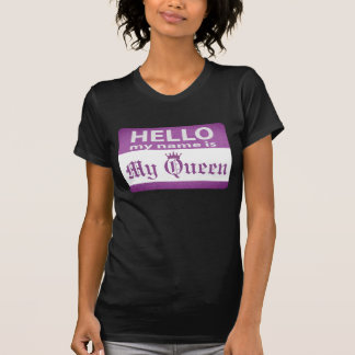 Hello My Name is My Queen T-Shirt