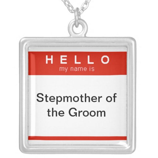 Hello my name is Stepmother of the Groom Necklaces