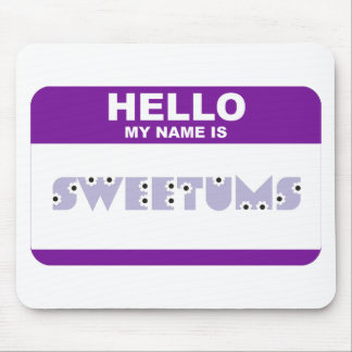 Hello My Name is Sweetums Mouse Pads