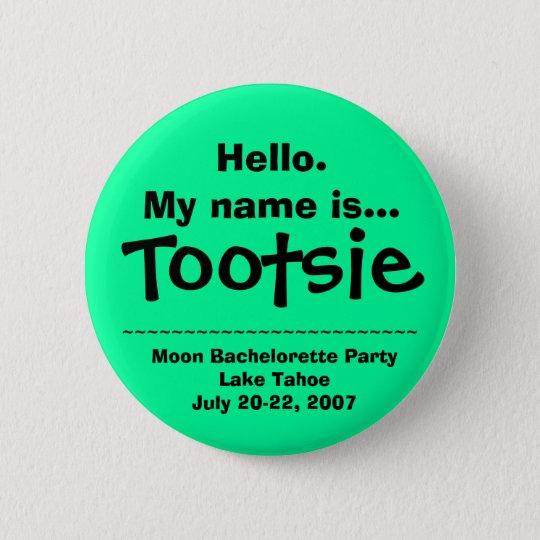 Hello.My name is Tootsie 6 Cm Round Badge