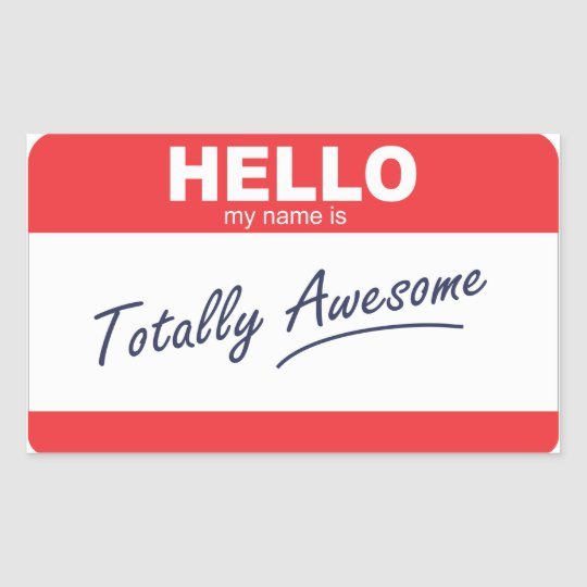 Hello my name is totally awesome nametag. rectangular