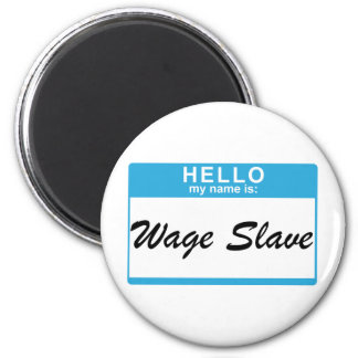 Hello my name is: Wage Slave 6 Cm Round Magnet