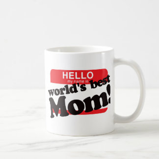 Hello My Name Is World's Best Mom Coffee Mug