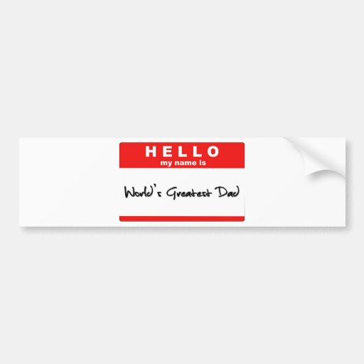 Hello My Name is World's Greatest Dad Bumper Sticker