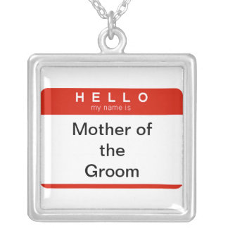 Hello my name Mother of the Groom Necklace