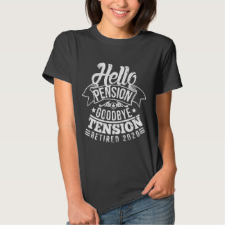 Hello Pension Goodbye Tension 2020 T Shirts
