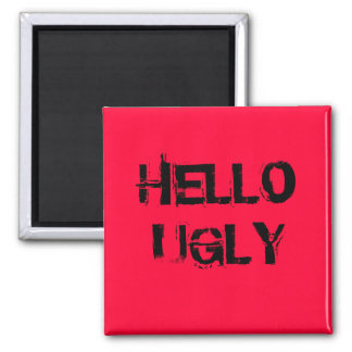 HELLO UGLY SQUARE MAGNET
