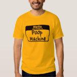 Hellow my name is Poop Machine Tee Shirts