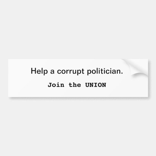 Help a corrupt politician. Join the Union Bumper