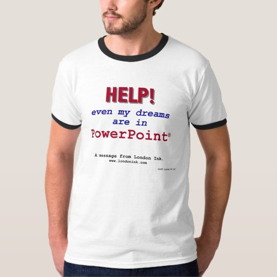 Help! Even my dreams are in PowerPoint! T-Shirt