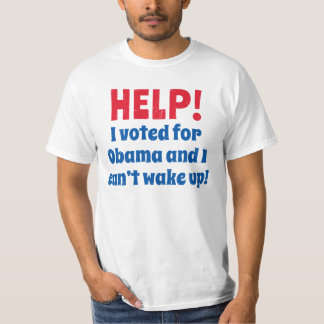 Help! I voted for Obama and I can't wake up! T-Shirt