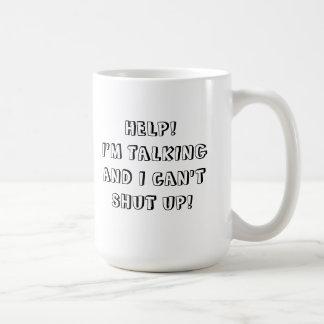 Help! I'm Talking And I Can't Shut Up!  Coffee Mug