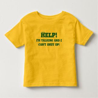 Help! I'm talking and I can't shut up! Toddler T-Shirt